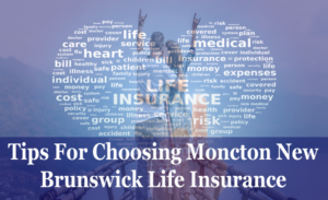 Tips for choosing Moncton New Brunswick life insurance
